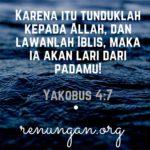 Renungan harian - Karena itu tunduklah kepada Allah, dan lawanlah Iblis maka ia akan lari dari padamu! Yakobus 47 - 15 Februari - Renungan.org